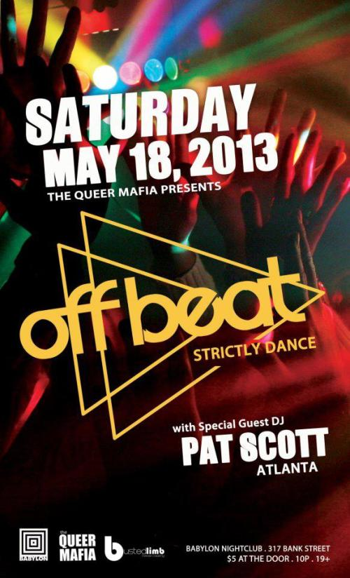 Saturday, May 18th - 10pm $5 The Queer Mafia presents Off Beat w/ DJ Pat Scott