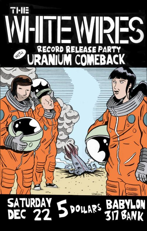 Saturday, December 22nd - 10pm $5 Ottawa Explosion presents The White Wires & Uranium Comeback