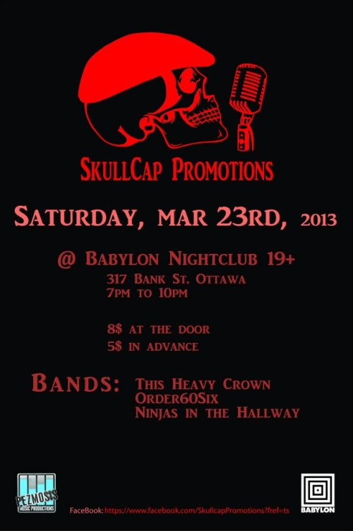 Saturday, March 23rd - - 7pm $5 adv $8 door SkullCap Promotions present The Heavy Crown, Order60Six & Ninjas in the Hallway