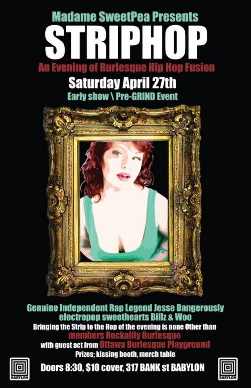 Saturday, April 27th - 8:30pm $10 SweetPea Entertainment presents Strip Hop w/ Rockalily Burlesque, Jesse Dangerously, Billz & Woo and more