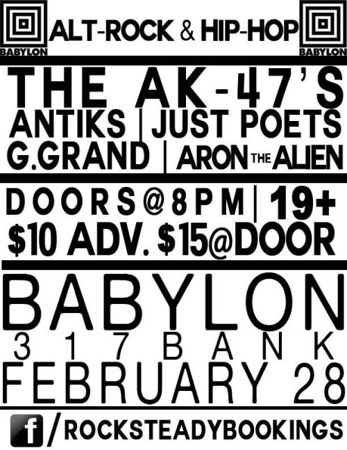 Thursday, February 28th - 8pm $10 door $15 adv RockSteady Bookings presents: AK-47's, Antiks, Just Poets, G.Grand & Aron The Alien