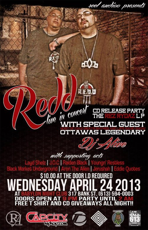 Wednesday, April 24th - 9pm $10 Redd CD Release Party w/ DJ Alive, Layd Shelz, J.O.C., Raiden Black, Youngn' Restless, Black Market Underground, Aron The Alien & Jerushah