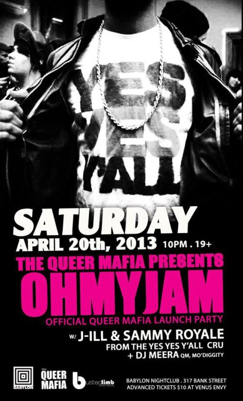Saturday, April 20th - 10pm $10 adv The Queer Mafia presents Oh My Jam w/ J-ill, Sammy Royale & DJ Meera