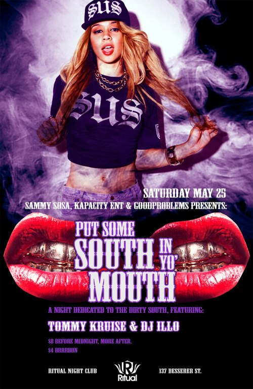 PUT SOME SOUTH IN YO' MOUTH w/TOMMY KRUISE & DJ ILLO / Sat May 25 @ RITUAL